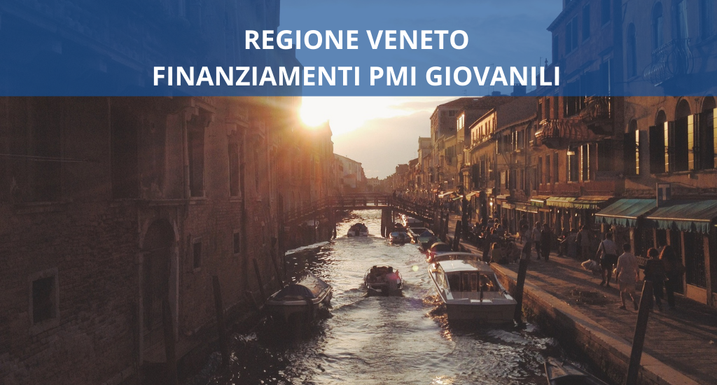 Regione Veneto – Bando per l'erogazione di finanziamenti alle PMI giovanili 2021
